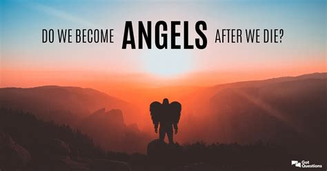 Do we become angels after we die? | GotQuestions
